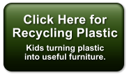 Click Here for Recycling Plastic Kids turning plasticinto useful furniture.